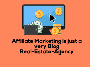 Affiliate Marketing is just a very BIog Real-Estate-Agency