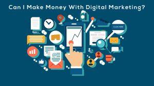 Can I Make Money With Digital Marketing?