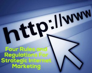 Four Rules and Regulations For Strategic Internet Marketing