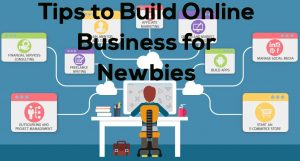 Tips to Build Online Business for Newbies
