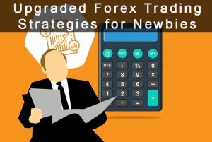 Upgraded Forex Trading Strategies for Newbies